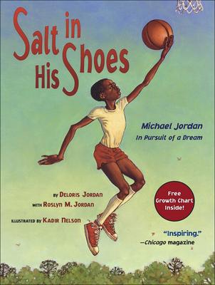 Salt in His Shoes: Michael Jordan in Pursuit of a Dream: Michael Jordan in Pursuit of a Dream - Jordan, Deloris, and Jordan, Roslyn M, and Nelson, Kadir (Illustrator)