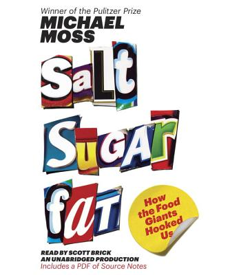 Salt Sugar Fat: How the Food Giants Hooked Us - Moss, Michael, and Brick, Scott (Read by)