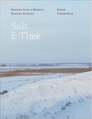 Salt & Time: Recipes from a Modern Russian Kitchen - Timoshkina, Alissa