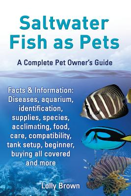 Saltwater Fish as Pets. Facts & Information: Diseases, Aquarium, Identification, Supplies, Species, Acclimating, Food, Care, Compatibility, Tank Setup - Brown, Lolly