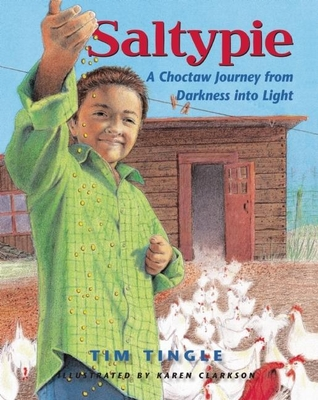 Saltypie: A Choctaw Journey from Darkness Into Light - Tingle, Tim