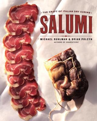 Salumi: The Craft of Italian Dry Curing - Ruhlman, Michael, and Polcyn, Brian
