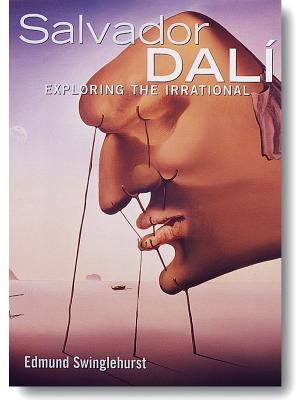 Salvador Dali: Exploring the Irrational - Swinglehurst, Edmund