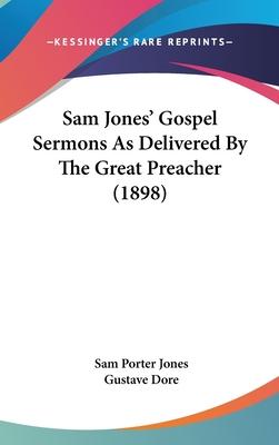 Sam Jones' Gospel Sermons as Delivered by the Great Preacher (1898) - Jones, Sam Porter, and Dore, Gustave (Illustrator)