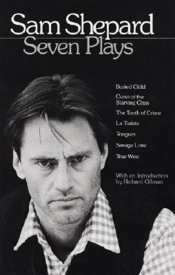 Sam Shepard: Seven Plays: Buried Child, Curse of the Starving Class, The Tooth of Crime, La Turista, Tongues, Savage Love, True West - Shepard, Sam, and Gilman, Richard (Introduction by)
