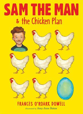 Sam the Man & the Chicken Plan - Dowell, Frances O'Roark