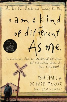 Same Kind of Different as Me: A Modern-Day Slave, an International Art Dealer, and the Unlikely Woman Who Bound Them Together - Hall, Ron, and Moore, Denver, and Vincent, Lynn