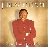 Same Place, Same Time - J. Blackfoot