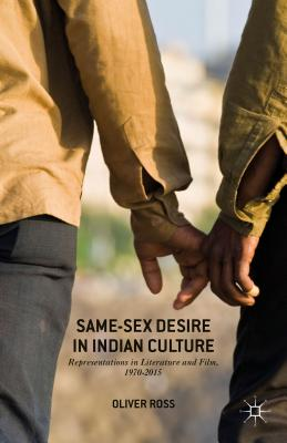 Same-Sex Desire in Indian Culture: Representations in Literature and Film, 1970-2015 - Ross, Oliver