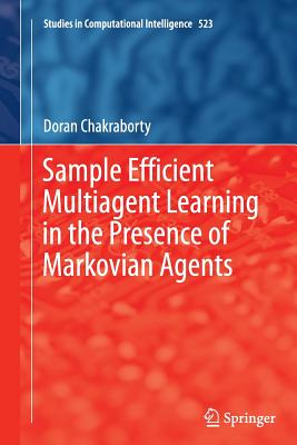 Sample Efficient Multiagent Learning in the Presence of Markovian Agents - Chakraborty, Doran