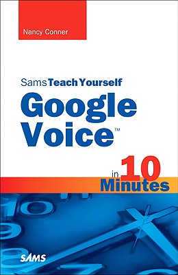 Sams Teach Yourself Google Voice in 10 Minutes - Conner, Nancy