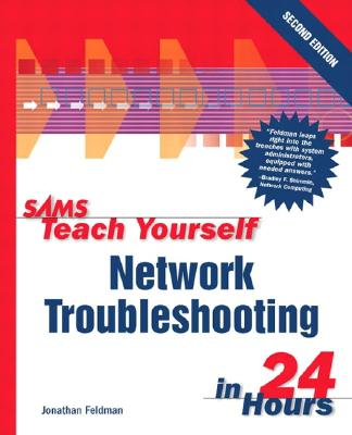 Sams Teach Yourself Network Troubleshooting in 24 Hours - Feldman, Jonathan