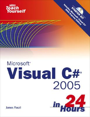 Sams Teach Yourself Visual C# 2005 in 24 Hours Complete Starter Kit - Foxall, James