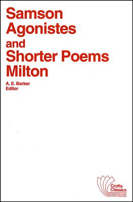 Samson Agonistes and Shorter Poems - Milton, John, and Barker, A E (Editor)
