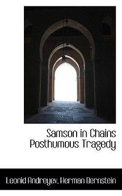 Samson in Chains Posthumous Tragedy - Andreyev, Leonid Nikolayevich, and Bernstein, Herman