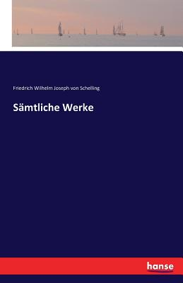 Samtliche Werke - Schelling, Friedrich Wilhelm Joseph Von