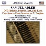 Samuel Adler: Of Musique, Poetrie, Art, and Love; Flute Sonata; Piano Concerto No. 3; Pasiphae