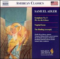 "Samuel Adler: Symphony No. 5 ""We Are the Echoes""; Nuptial Scene; The Binding - Alberto Mizrahi (cantor); Barbara Harbach (organ); Eastman Players; Freda Herseth (soprano); Gideon Dabi (baritone);..."