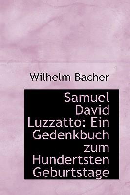 Samuel David Luzzatto: Ein Gedenkbuch Zum Hundertsten Geburtstage - Bacher, Wilhelm