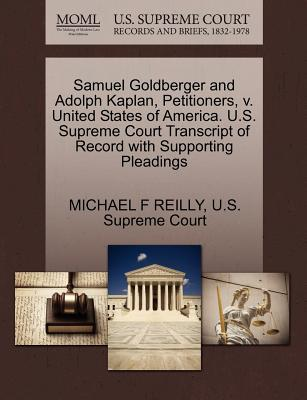 Samuel Goldberger and Adolph Kaplan, Petitioners, V. United States of America. U.S. Supreme Court Transcript of Record with Supporting Pleadings - Reilly, Michael F, and U S Supreme Court (Creator)