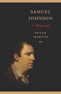 Samuel Johnson: A Biography - Martin, Peter