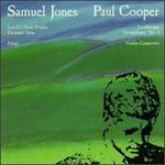 """Samuel Jones: Let Us Now Praise Famous Men; Elegy; Paul Cooper: Symphony No. 4 """"Landscape""""; Violin Concerto"""