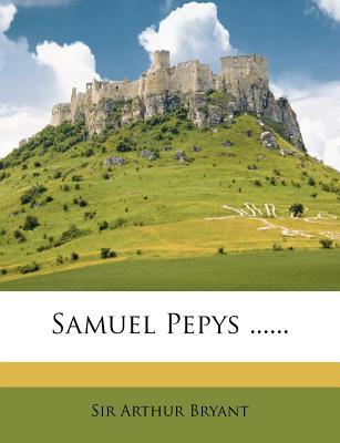 Samuel Pepys ...... - Bryant, Sir Arthur