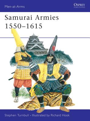 Samurai Armies 1550-1615 - Turnbull, Stephen