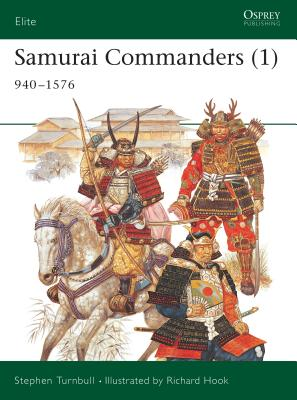 Samurai Commanders (1): 940-1576 - Turnbull, Stephen