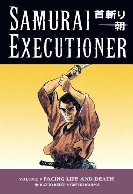 Samurai Executioner Volume 9: Facing Life And Death - Koike, Kazuo