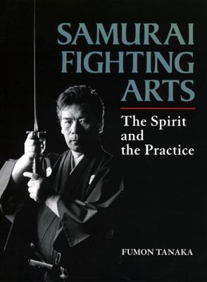Samurai Fighting Arts: The Spirit and the Practice - Tanaka, Fumon