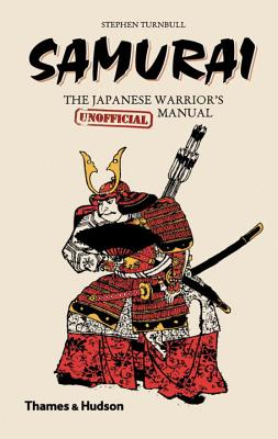 Samurai: The Japanese Warrior's (Unofficial) Manual - Turnbull, Stephen