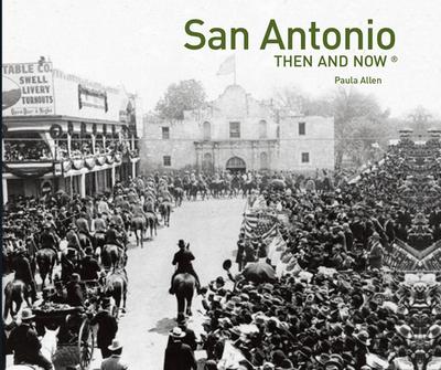 San Antonio Then and Now(r) - Allen, Paula