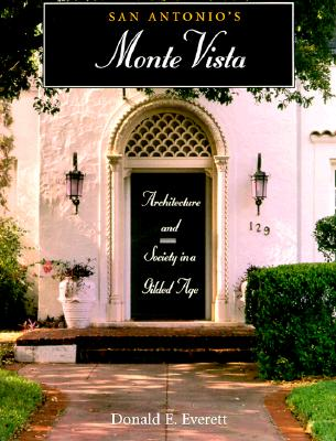 San Antonio's Monte Vista: Architecture and Society in a Gilded Age - Everett, Donald E, and George, W Eugene, Aia (Foreword by)