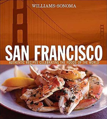 San Francisco: Authentic Recipes Celebrating the Foods of the World - Fletcher, Janet