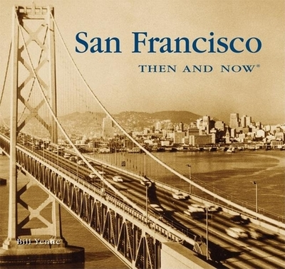 San Francisco Then and Now - Yenne, Bill