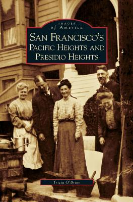 San Francisco's Pacific Heights and Presidio Heights - O'Brien, Tricia