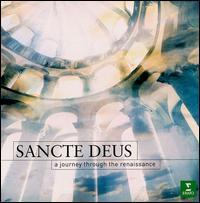 Sancte Deus: A Journey Through the Renaissance - Colin Baldy (vocals); Jerome Finnis (vocals); Mark Milhofer (vocals); Nigel Howells (vocals); Ryan Wigglesworth (organ);...