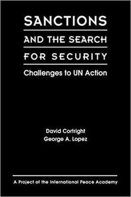 Sanctions and the Search for Security: Challenges to Un Action - International Peace Academy, and Cortright, David, and Cortwright, David