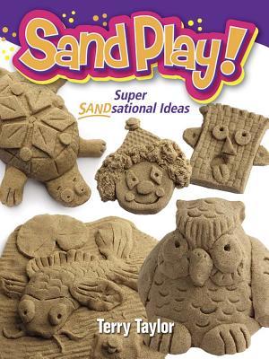Sand Play!: Super Sandsational Ideas - Taylor, Terry