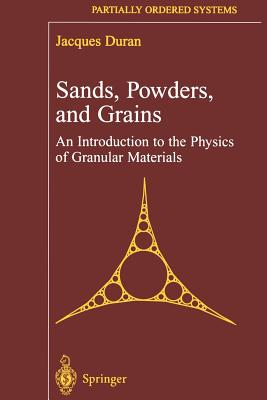 Sands, Powders, and Grains: An Introduction to the Physics of Granular Materials - Duran, Jacques, and Reisinger, A. (Translated by), and Gennes, P.-G.de (Foreword by)