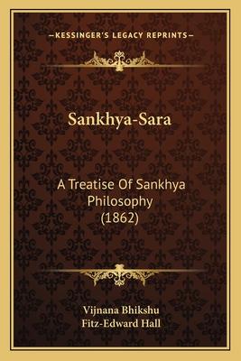 Sankhya-Sara: A Treatise of Sankhya Philosophy (1862) - Bhikshu, Vijnana, and Hall, Fitz-Edward (Editor)