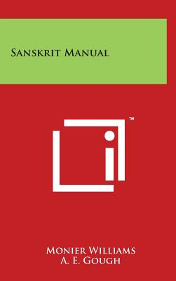 Sanskrit Manual - Williams, Monier, and Gough, A E