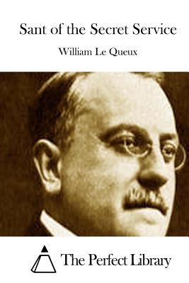 Sant of the Secret Service - Le Queux, William, and The Perfect Library (Editor)