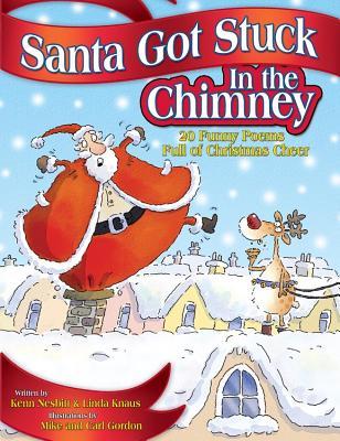 Santa Got Stuck in the Chimney: 20 Funny Poems Full of Christmas Cheer - Nesbitt, Kenn, and Knaus, Linda
