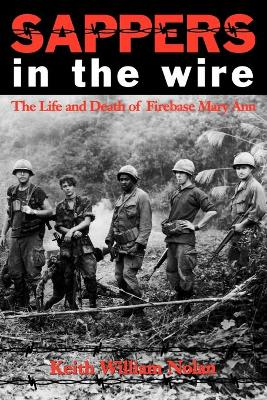 Sappers in the Wire: The Life and Death of Firebase Mary Ann - Nolan, Keith William