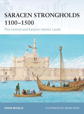Saracen Strongholds 1100-1500: The Central and Eastern Islamic Lands - Nicolle, David, Dr., and Cowper, Marcus (Editor), and Bogdanovic, Nikolai (Editor)