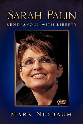 Sarah Palin Rendezvous with Liberty - Nusbaum, Mark