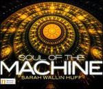 Sarah Wallin Huff: Soul of the Machine