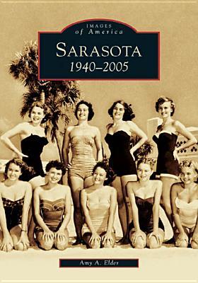Sarasota: 1940-2005 - Elder, Amy A
